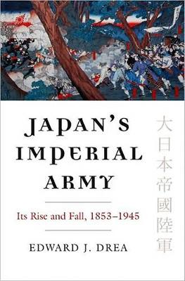 Japan's Imperial Army: Its Rise and Fall, 1853-1945 - Modern War Studies (Hardback)