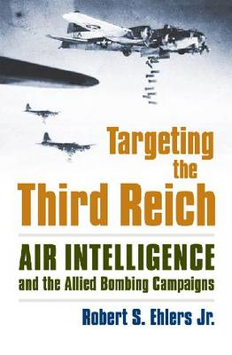 Targeting the Third Reich: Air Intelligence and the Allied Bombing Campaigns - Modern War Studies (Hardback)