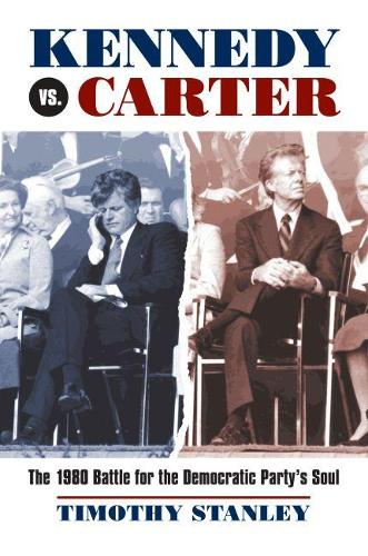 Kennedy vs. Carter: The 1980 Battle for the Democratic Party's Soul (Hardback)