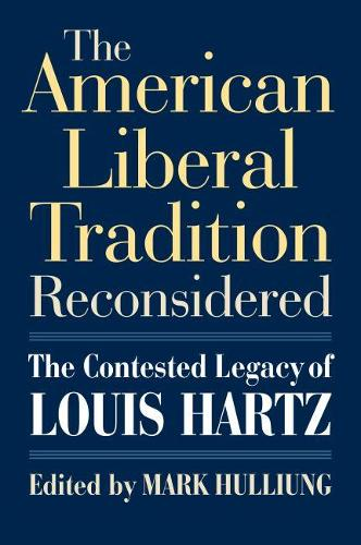 The American Liberal Tradition Reconsidered: The Contested Legacy of Louis Hartz (Hardback)