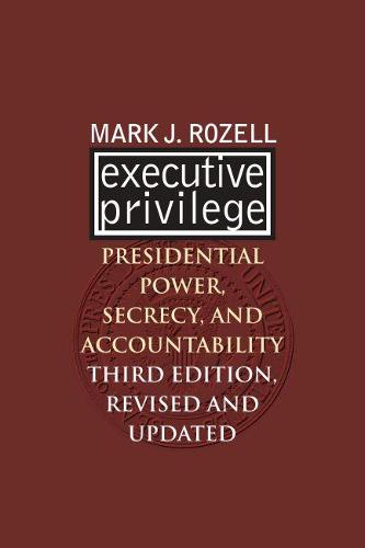 Executive Privilege: Presidential Power, Secrecy, and Accountability (Paperback)