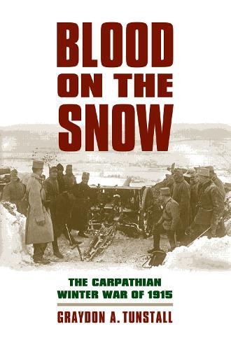 Blood on the Snow: The Carpathian Winter War of 1915 - Modern War Studies (Hardback)