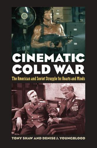 Cinematic Cold War: The American and Soviet Struggle for Hearts and Minds (Hardback)