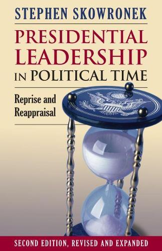 Presidential Leadership in Political Time: Reprise and Reappraisal (Paperback)