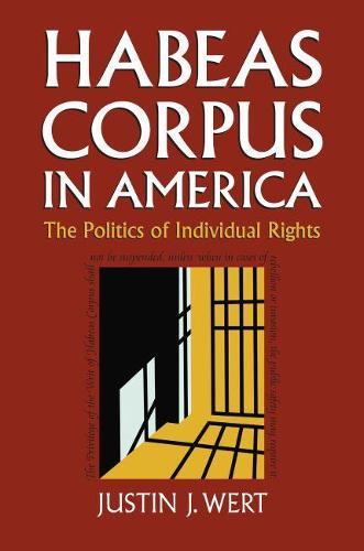 Habeas Corpus in America: The Politics of Individual Rights (Hardback)