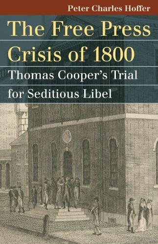 The Free Press Crisis of 1800: Thomas Cooper's Trial for Seditious Libel (Paperback)