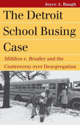 The Detroit School Busing Case: Milliken v. Bradley' and the Controversy over Desegration (Hardback)