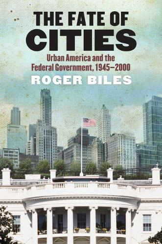 The Fate of Cities: Urban America and the Federal Government, 1945-2000 (Hardback)