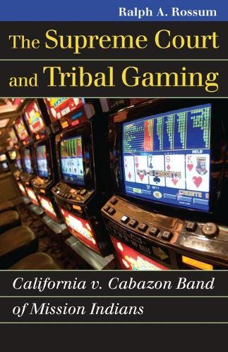 The Supreme Court and Tribal Gaming: California v. Cabazon Band of Mission Indians (Paperback)