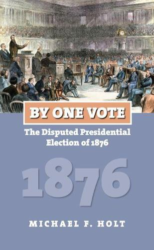 By One Vote: The Disputed Presidential Election of 1876 (Paperback)