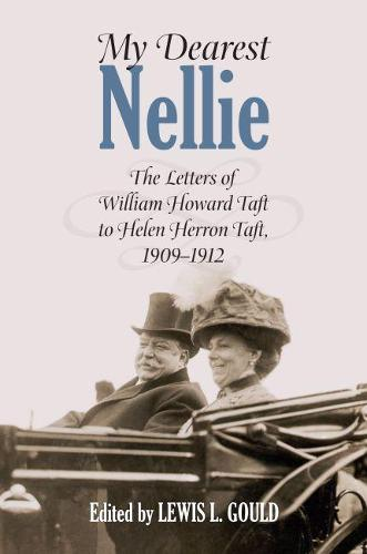 My Dearest Nellie: The Letters of William Howard Taft to Helen Herron Taft, 1909-1912 (Hardback)