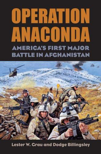 Operation Anaconda: America's First Major Battle in Afghanistan - Modern War Studies (Hardback)