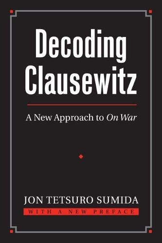 Decoding Clausewitz: A New Approach to `On War' - Modern War Studies (Paperback)