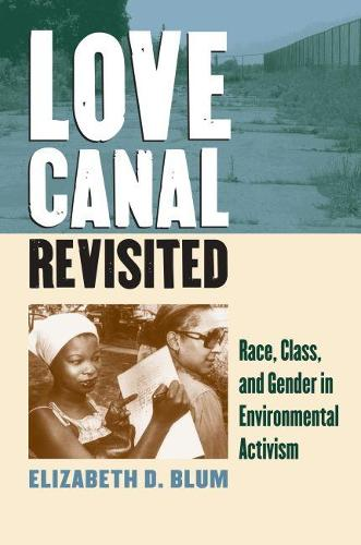 Love Canal Revisited: Race, Class and Gender in Environmental Activism (Paperback)