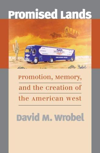 Promised Lands: Promotion, Memory and the Creation of the American West (Paperback)