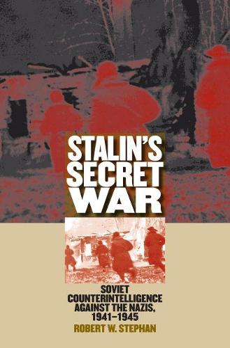 Stalin's Secret War: Soviet Counterintelligence against the Nazis, 1941-1945 (Paperback)