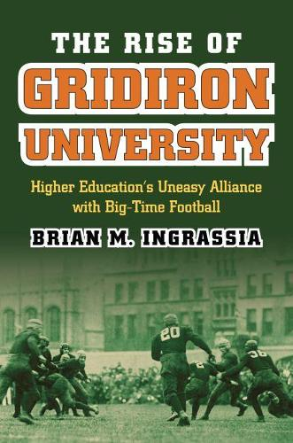 The Rise of Gridiron University: Higher Education's Uneasy Alliance with Big-Time Football (Hardback)