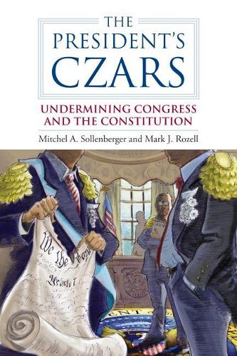 The President's Czars: Undermining Congress and the Constitution (Paperback)