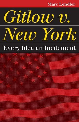 Gitlow v. New York: Every Idea an Incitement (Paperback)
