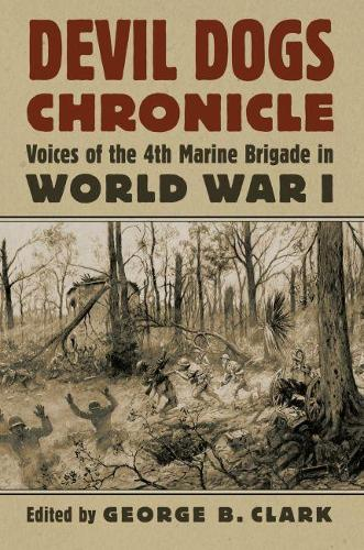 Devil Dogs Chronicle: Voices of the 4th Marine Brigade in World War I - Modern War Studies (Hardback)