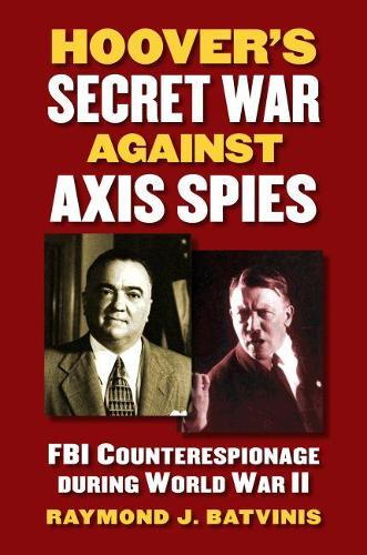 Hoover's Secret War against Axis Spies: FBI Counterespionage during World War II - Modern War Studies (Hardback)