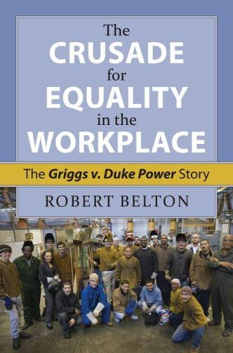The Crusade for Equality in the Workplace: The Griggs v. Duke Power Story (Hardback)
