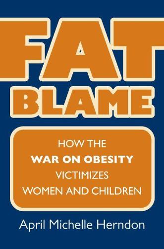Fat Blame: How the War on Obesity Victimizes Women and Children - Culture America (Hardback)