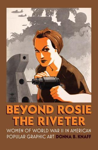 Beyond Rosie the Riveter: Women of World War II in American Popular Graphic Art - Culture America (Paperback)