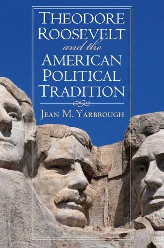 Theodore Roosevelt and the American Political Tradition - American Political Thought (Paperback)