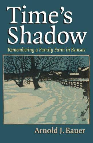 Time's Shadow: Remembering a Family Farm in Kansas (Paperback)
