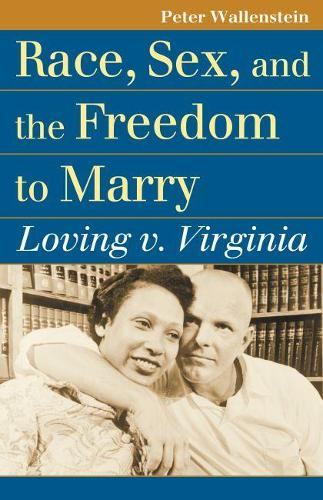 Race, Sex, and the Freedom to Marry: Loving v. Virginia - Landmark Law Cases and American Society (Paperback)