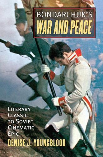 Bondarchuk's 'War and Peace': Literary Classic to Soviet Cinematic Epic (Hardback)