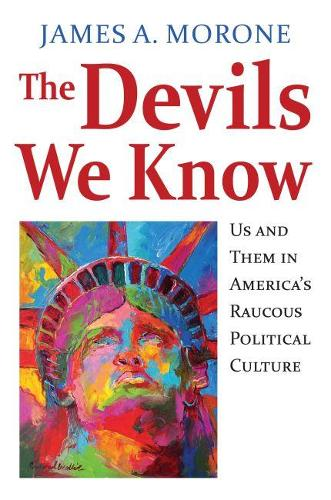 The Devils We Know: Us and Them in America's Raucous Political Culture (Hardback)