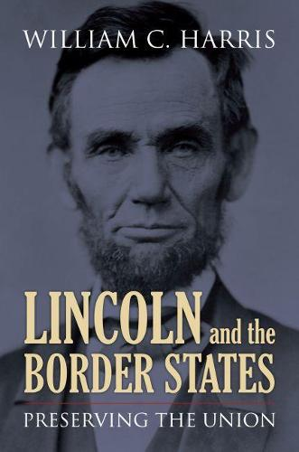 Lincoln and the Border States: Preserving the Union (Paperback)