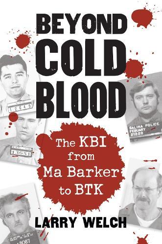 Beyond Cold Blood: The KBI from Ma Barker to BTK (Paperback)