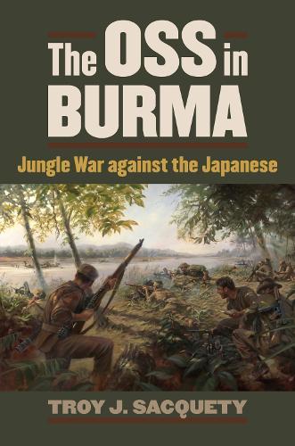 The OSS in Burma: Jungle War against the Japanese - Modern War Studies (Paperback)