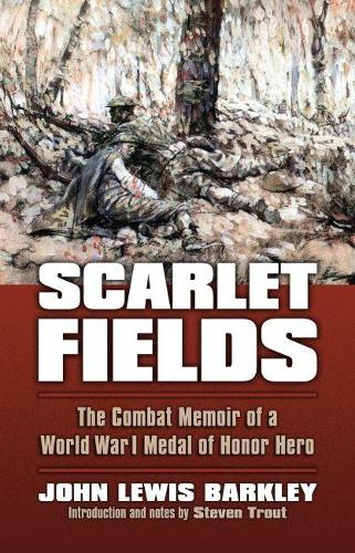 Scarlet Fields: The Combat Memoir of a World War I Medal of Honor Hero - Modern War Studies (Paperback)