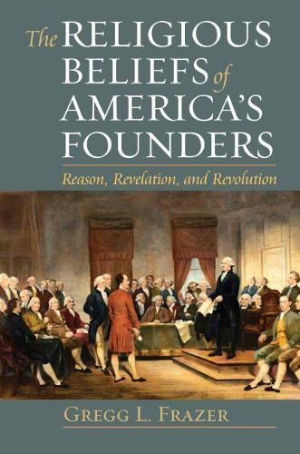 The Religious Beliefs of America's Founders: Reason, Revelation, and Revolution - American Political Thought (Paperback)
