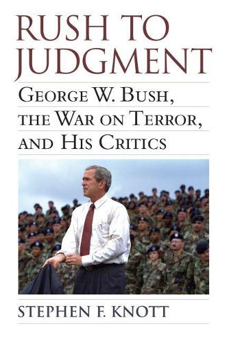 Rush to Judgment: George W. Bush, The War on Terror, and His Critics (Paperback)