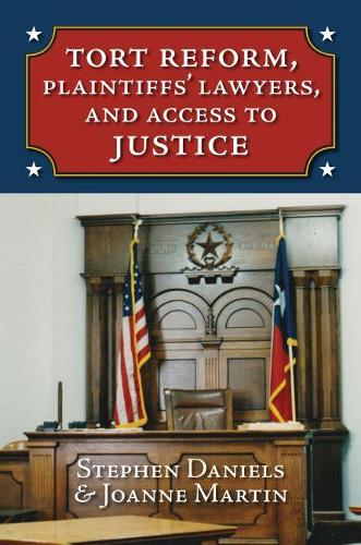 Tort Reform, Plaintiffs' Lawyers, and Access to Justice (Hardback)