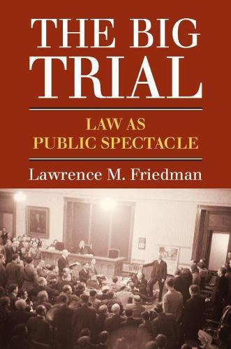 The Big Trial: Law As Public Spectacle (Hardback)