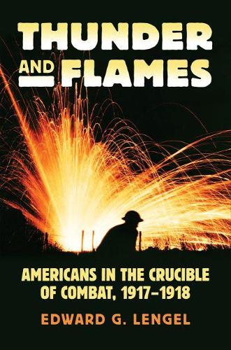 Thunder and Flames: Americans in the Crucible of Combat, 1917-1918 - Modern War Studies (Hardback)