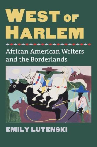West of Harlem: African American Writers and the Borderlands - CultureAmerica (Hardback)