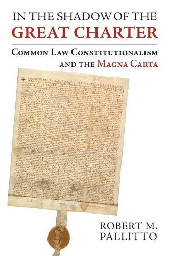 In the Shadow of the Great Charter: Common Law Constitutionalism and the Magna Carta (Hardback)