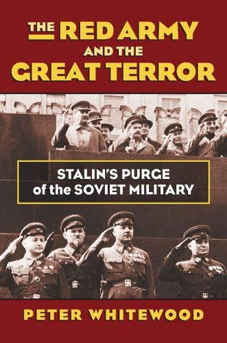 The Red Army and the Great Terror: Stalin's Purge of the Soviet Military - Modern War Studies (Hardback)