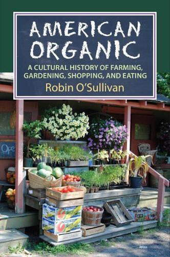 American Organic: A Cultural History of Farming, Gardening,Shopping, and Eating - CultureAmerica (Hardback)