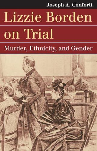 Lizzie Borden on Trial: Murder, Ethnicity, and Gender - Landmark Law Cases and American Society (Paperback)