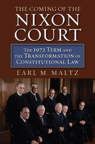 The Coming of the Nixon Court: The 1972 Term and the Transformation of Constitutional Law (Hardback)