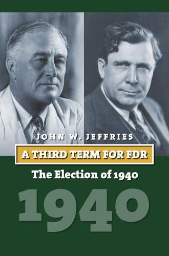 A Third Term for FDR: The Election of 1940 (Hardback)