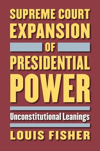 Supreme Court Expansion of Presidential Power: Unconstitutional Leanings (Hardback)